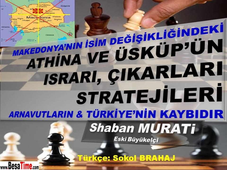 MAKEDONYA'NIN İSİM DEĞİŞİKLİĞİNDEKİ ATINA VE ÜSKÜP'ÜN ISRARI, ÇIKARLARI VE STRATEJİLERİ  ARNAVUTLAR VE  TÜRKİYE İÇİN TELAFİSİ OLMAYAN BİR KAYIPTIR