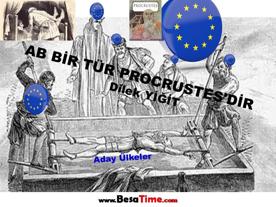 AB BİR TÜR PROCRUSTES'İN YATAĞI GİBİDİR Dilek YİĞİT